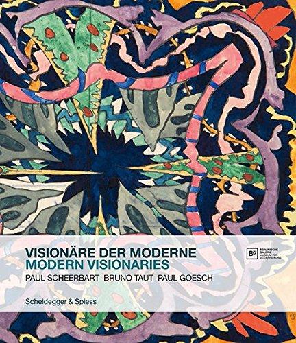 Visionäre der Moderne: Paul Scheerbart, Bruno Taut, Paul Goesch