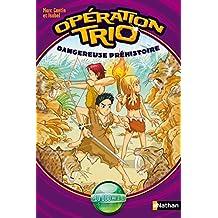 Opération trio, tome 6 : Dangereuse préhistoire