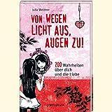 Von wegen Licht aus, Augen zu!: 200 Wahrheiten über dich und die Liebe (Kinder- und Jugendliteratur)