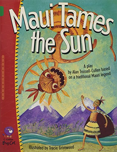 Maui Tames the Sun: Find out how Maui tamed the sun in this charming retelling of a traditional Maori legend. (Collins Big Cat): Band 15/Emerald