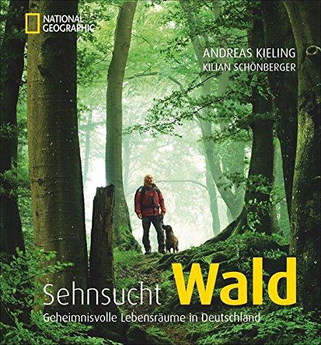 Bildband Sehnsucht Wald: Dieses National Geographic Buch betrachtet geheimnisvolle Lebensräume in...