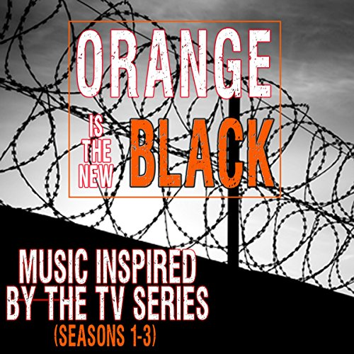 Music Inspired by the TV Series: Orange Is the New Black (Seasons 1-3)