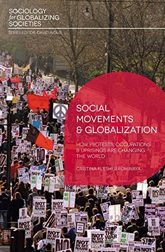Social Movements and Globalization: How Protests, Occupations and Uprisings are Changing the World (Sociology for Globalizing Societies)