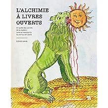 L'alchimie à livres ouverts: En quête des secrets de la matière : livres et manuscrits du XVIe au XXe siècle