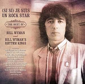 (Si Si) Je Suis Un Rock Star - The Best Of Bill Wyman And Bill Wyman's Rhythm Kings
