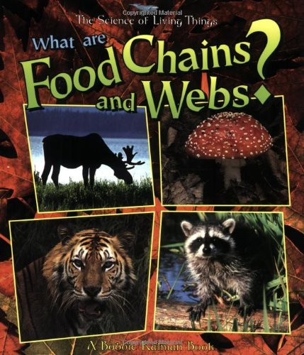 What Are Food Chains and Webs? (Science of Living Things (Paperback)) by Bobbie Kalman (1998-03-15)