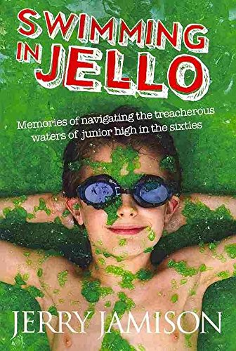 [(Swimming in Jello : Memories of Navigating the Treacherous Waters of Junior High in the Sixties)] [By (author) Jerry Jamison ] published on (July, 2010)