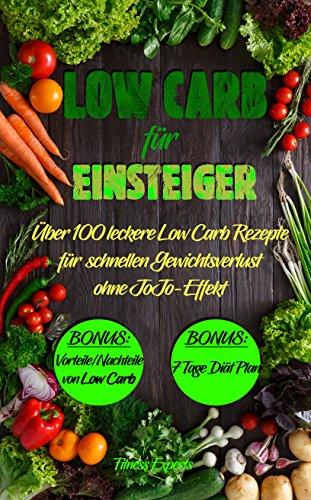 Low Carb: Low Carb für Einsteiger: über 100 leckere Low Carb Rezepte für schnellen Gewichtsverlust ohne Sport( Low Carb, Low Carb Kochbuch, abnehmen, abnehmen ohne Sport, Diätplan)