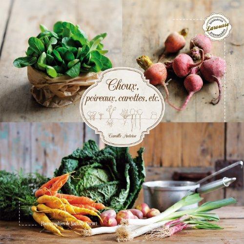 Choux, poireaux, carottes.: et autres légumes d'hiver
