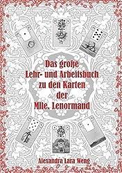 Das gro??e Lehr- und Arbeitsbuch zu den Karten der Mlle. Lenormand by Alexandra Lara Weng (2007-03-02)