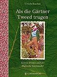 Als die Gärtner Tweed trugen: Valerie Finnis und der englische Gartenadel - Ursula Buchan