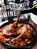Cooking with Wine: When drinking it just isn't enough [A Wine Cookbook] (Recipe Top 50s Book 134)