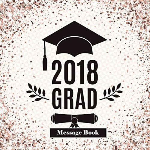 2018 Grad Message Book: Congratulatory Guestbook With Motivational Quote And Gift Log A Memory Keepsake Scrapbook For Graduates (Graduation Collections, Band 32)