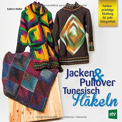 Jacken & Pullover Tunesisch Häkeln: Farbenprächtige Kleidung für jede Gelegenheit (Kleidung Häkeln)