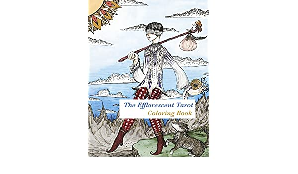 Buy The Efflorescent Tarot Coloring Book An Adult Featuring Original Artwork Of 78 Cards Online At Low Prices In India