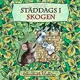 Städdags i skogen: En historia om små flitiga skogsdjuret som städade sitt hem. (Swedish Edition)