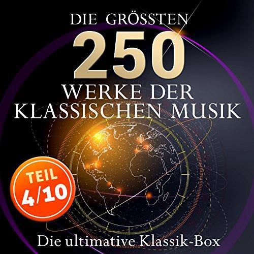 Die ultimative Klassik-Box - Die größten Werke der klassischen Musik, Teil 4 / 10