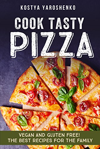 COOK TASTY PIZZA: VEGAN AND GLUTEN-FREE! THE BEST RECIPES FOR THE FAMILY (English Edition)