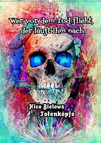Wer vor dem Tod flieht, der läuft ihm nach - Nico Bielows Totenköpfe (Wandkalender 2020 DIN A2 hoch): Tötenköpfe können auch freundlich und bunt sein. (Monatskalender, 14 Seiten ) (CALVENDO Kunst) (Wer Vor Halloween)