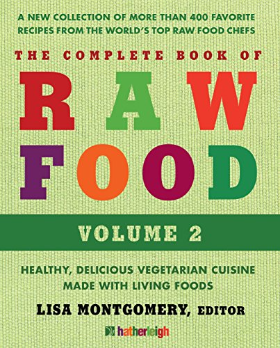 Complete Book Of Raw Food, The: Volume 2: Healthy, Delicious Vegetarian Cuisine Made with Living Foods