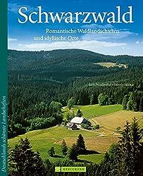 Schwarzwald: Romantische Waldlandschaften und idyllische Orte (Deutschlands schönste Landschaften)