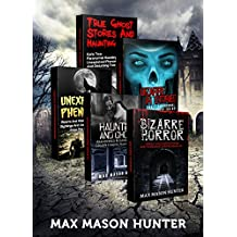 Haunted Stories: True Tales of Weird, Scary & Downright Spooky Hauntings... (Bizarre Horror Stories Book 1)