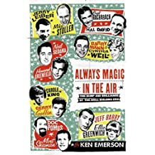 Always Magic in the Air: The Bomp and Brilliance of the Brill Building Era by Ken Emerson (2006-03-20)