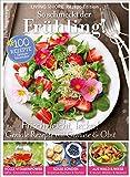 Frühling in der Küche: Ideen für Gemüsegerichte, Obst, Smoothies, Säfte, Kuchen und Torten. 100 raffinierte Rezepte für die leichte Küche. Frühlings- und Sommerküche für jeden Tag.