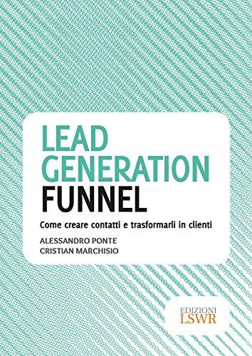 Lead generation funnel. Come creare contatti e trasformarli in clienti