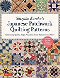 Shizuko Kuroha's Japanese Patchwork Quilting Patterns: Charming Quilts, Bags, Pouches, Table Runners and More
