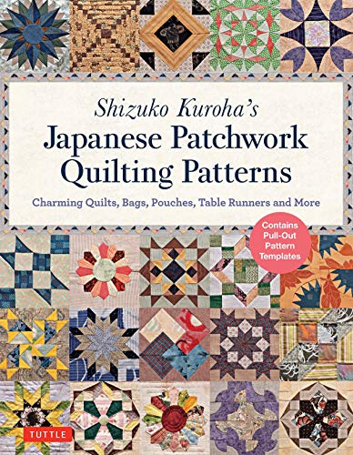 Shizuko Kuroha's Japanese Patchwork Quilting Patterns: Charming Quilts, Bags, Pouches, Table Runners and More -