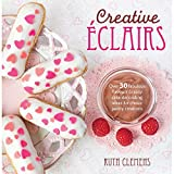 Creative Eclairs: Over 30 Fabulous Flavours and Easy Cake Decorating Ideas for Eclairs and Other Choux Pastry Creations by Ruth Clemens (2014-03-21)