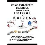 Cómo Establecer Objetivos con los Métodos Ikigai y Kaizen: Guía Japonesa de Estrategias para Curar la Procrastinación, Aument