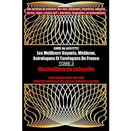 Tome 3 Edition Elect. GUIDE de LAFAYETTE: Les Meilleurs Voyants, Médiums, Astrologues et Tarologues de France (Les grands artisans de lumière de France)