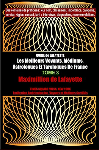 Tome 3 Edition Elect. GUIDE de LAFAYETTE: Les Meilleurs Voyants, Médiums, Astrologues et Tarologues de France (Les grands artisans de lumière de France) par Maximillien de Lafayette