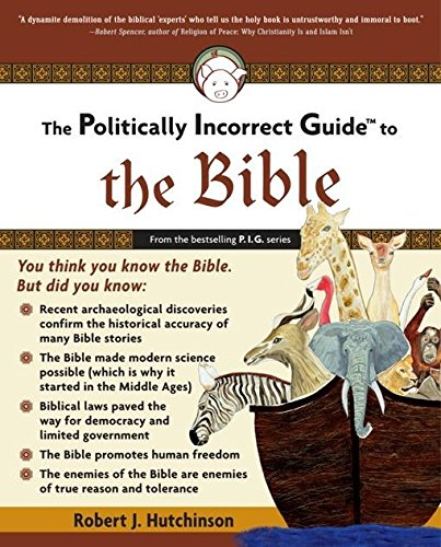 The Politically Incorrect Guide to the Bible (The Politically Incorrect Guides)
