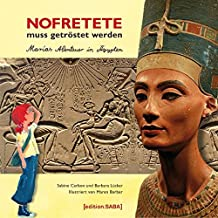 Nofretete muss getröstet werden: Marias Abenteuer in Ägypten