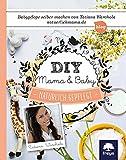DIY Mama & Baby: Natürlich gepflegt - Tatiana Warchola