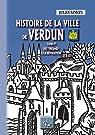 Histoire de la Ville de Verdun : des origines à la Révolution par Simon
