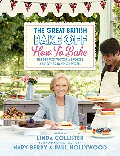 Great British Bake Off: How to Bake: The Perfect Victoria Sponge and Other Baking Secrets Bake Off Desserts