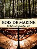 Bois de marine : Les bateaux naissent en forêt...