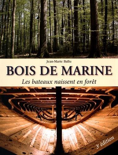 Bois de marine : Les bateaux naissent en forêt par Jean-Marie Ballu