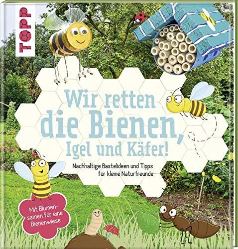 Wir retten die Bienen, Igel und Käfer!: Nachhaltige Bastelideen und Tipps für kleine Naturfreunde. Mit Blumensamen für eine Bienenwiese.