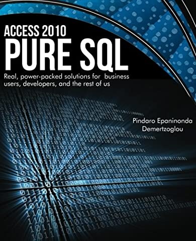 Access 2010 Pure SQL: Real Power-packed solutions for business users, developers, and the rest of (Access Solutions)