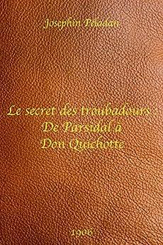 Le Secret des troubadours : De Parsifal à Don Quichotte - Joséphin Péladan par [Péladan, Joséphin]