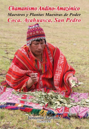 Chamanismo Andino -- Amazonico, Maestros y Plantas Maestras de Poder, Coca, Ayahuasca, San Pedro por Cesar Chacon Rosasco
