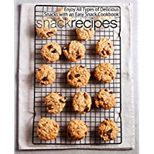 Snack Recipes: Enjoy All Types of Delicious Snacks with an Easy Snack Cookbook (English Edition)