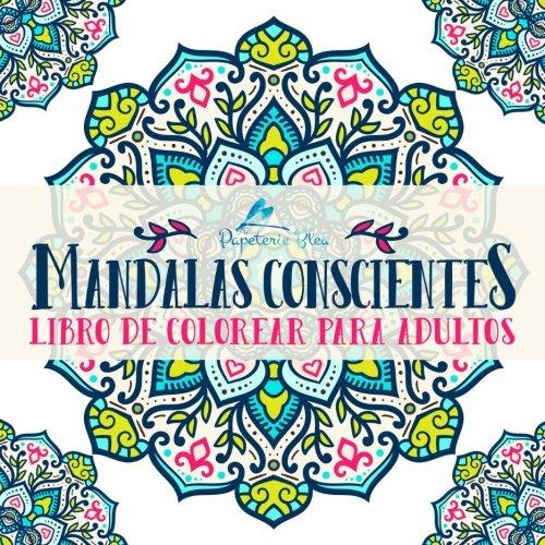 Mandalas Conscientes: Libro De Colorear Para Adultos (Serie Relajación) por Papeterie Bleu