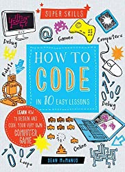 Super Skills: How to Code in 10 Easy Lessons by Sean McManus (2015-10-15)