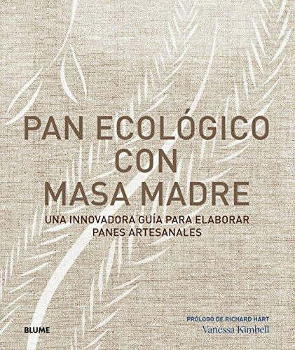 Pan ecológico con masa madre: Una innovadora guía para elaborar panes artesanales por Vanessa Kimbell